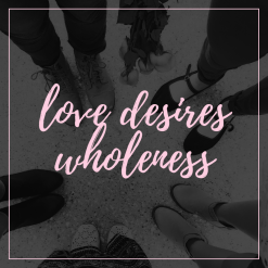 Love Desires Wholeness