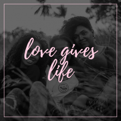 Love Gives Life